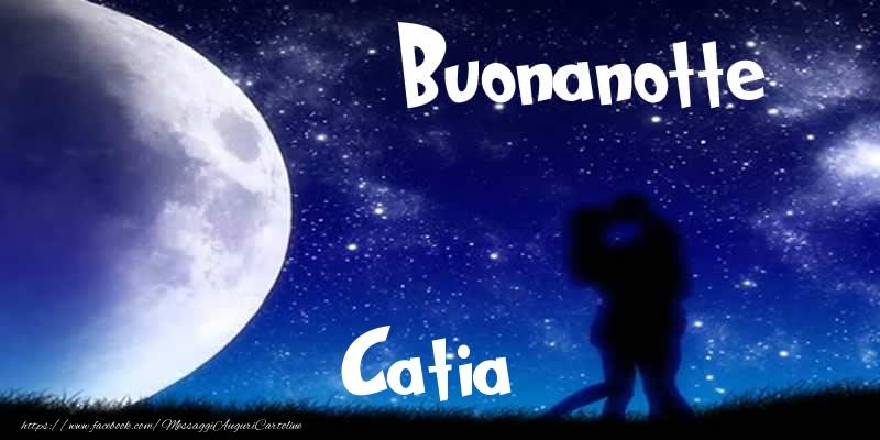 Cartoline di buonanotte - Buonanotte Catia!