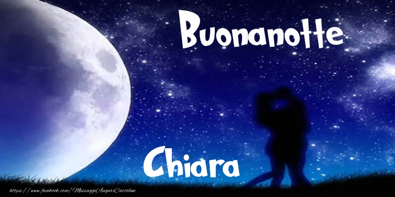 Cartoline di buonanotte - Buonanotte Chiara!