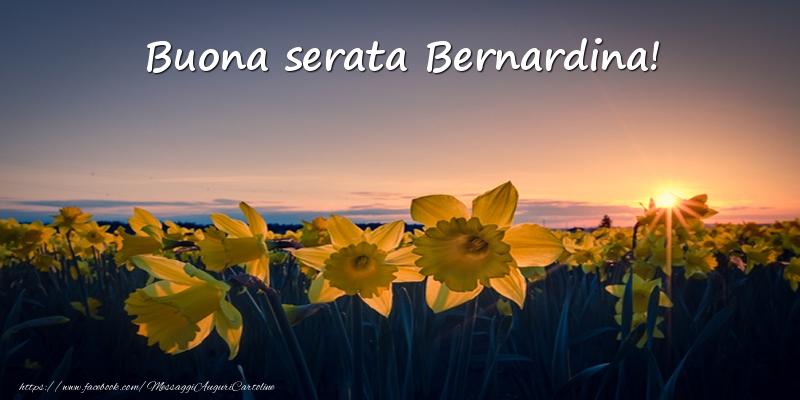 Cartoline di buonasera - Fiori: Buona serata Bernardina!