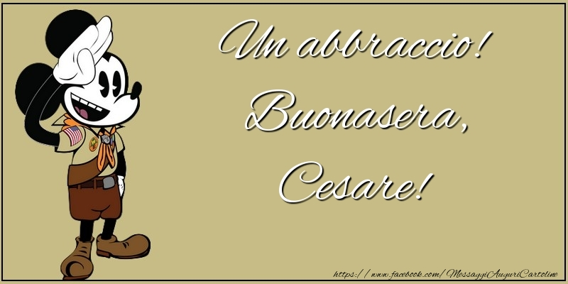 Cartoline di buonasera - Un abbraccio! Buonasera, Cesare