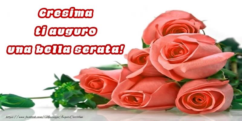 Cartoline di buonasera - Rose per Cresima ti auguro una bella serata!