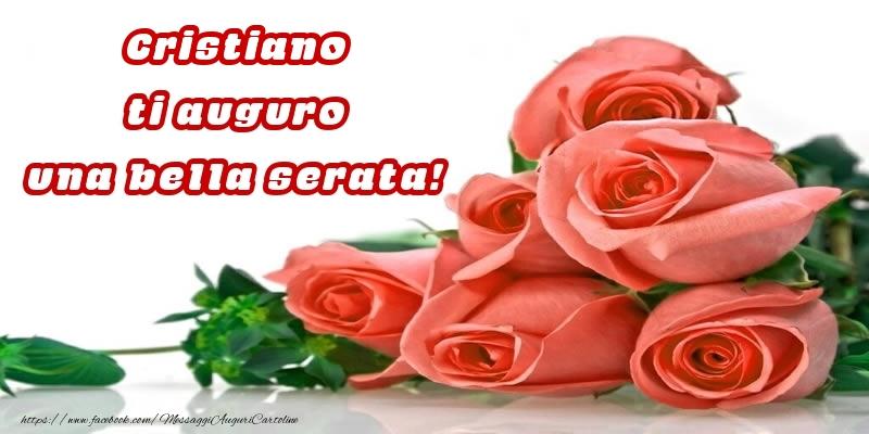 Cartoline di buonasera - Rose per Cristiano ti auguro una bella serata!