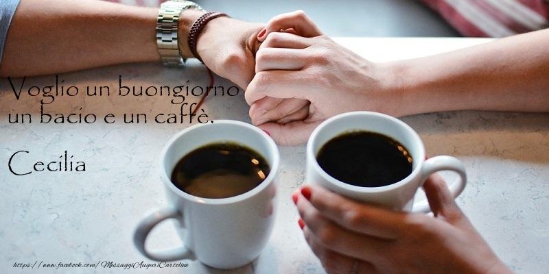 Cartoline di buongiorno - Voglio un buongiorno un bacio e un caffu00e8. Cecilia