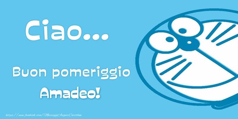 Cartoline di buon pomeriggio - Ciao...   Buon pomeriggio Amadeo!