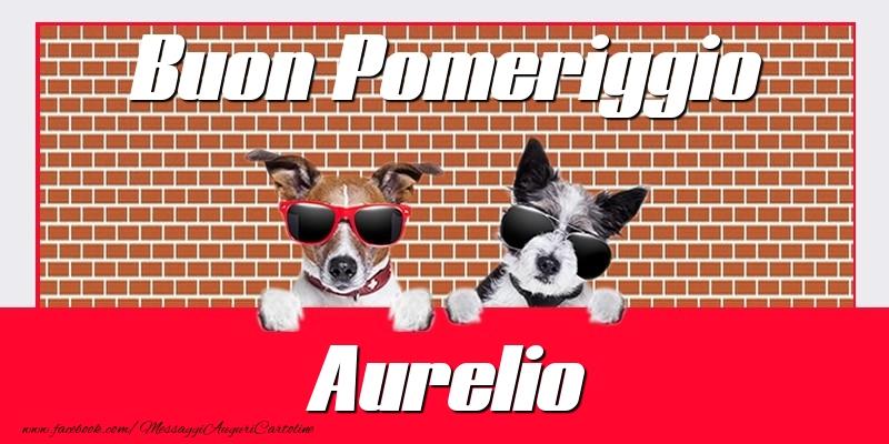 Cartoline di buon pomeriggio - Buon Pomeriggio Aurelio