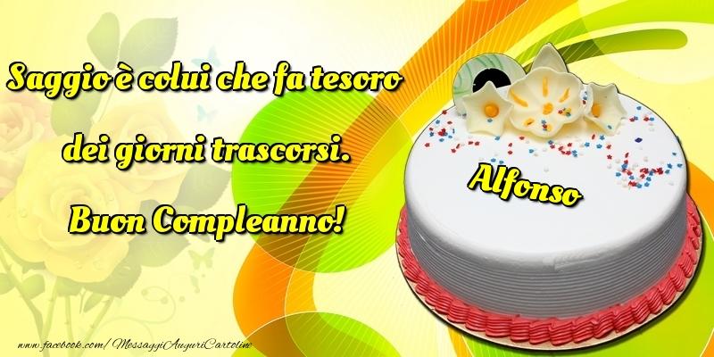 Cartoline di compleanno - Saggio è colui che fa tesoro dei giorni trascorsi. Buon Compleanno! Alfonso