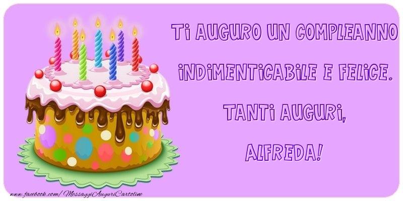 Cartoline di compleanno - Ti auguro un Compleanno indimenticabile e felice. Tanti auguri, Alfreda