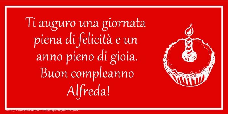Cartoline di compleanno - Ti auguro una giornata  piena di felicità e un  anno pieno di gioia. Buon compleanno Alfreda!