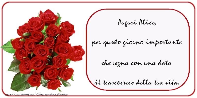 Cartoline di compleanno - Auguri  Alice, per questo giorno importante che segna con una data il trascorrere della tua vita.