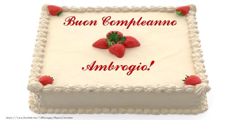 Cartoline di compleanno - Torta con fragole - Buon Compleanno Ambrogio!