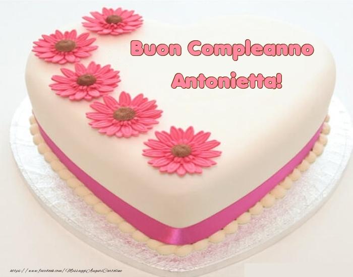 Cartoline di compleanno - Buon Compleanno Antonietta! - Torta