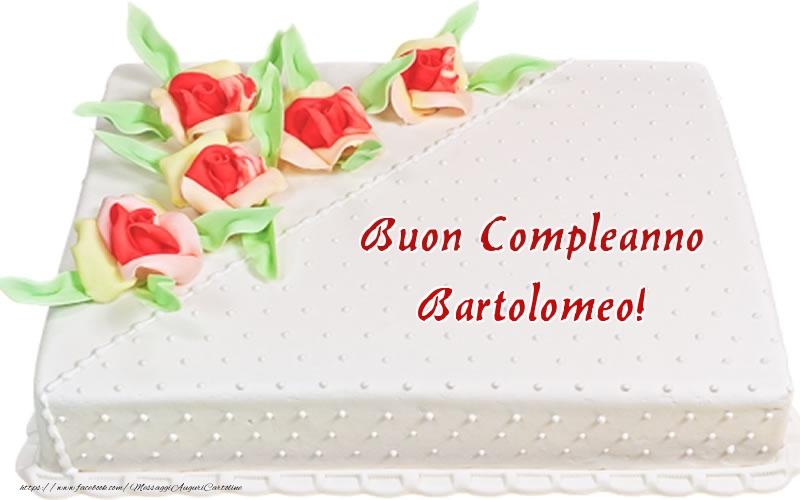 Cartoline di compleanno - Buon Compleanno Bartolomeo! - Torta