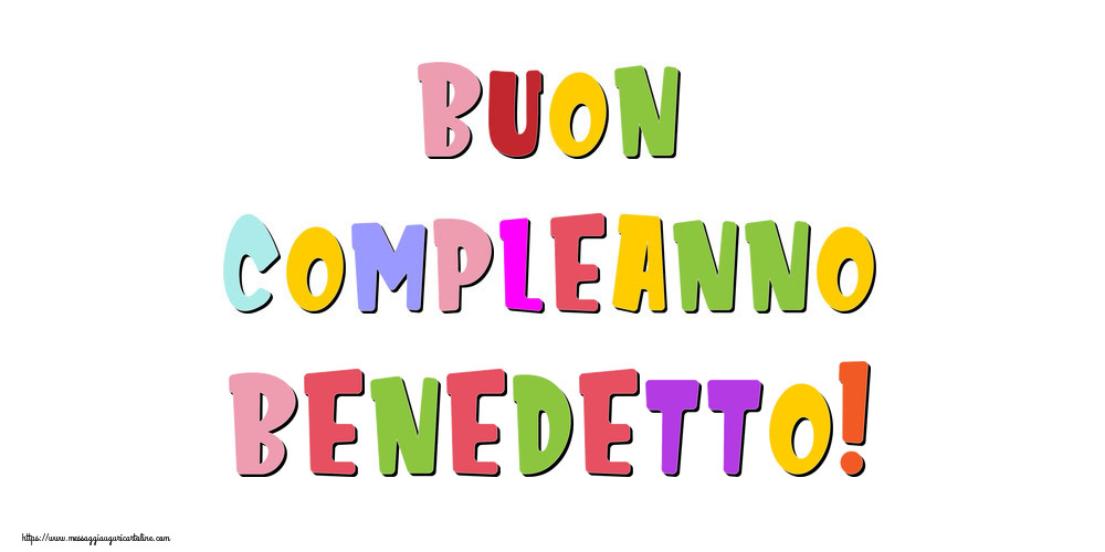 Cartoline di compleanno - Buon compleanno Benedetto!