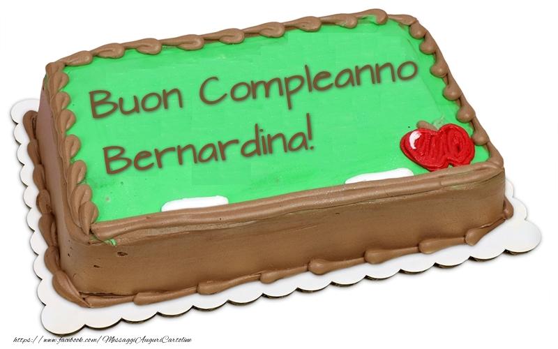 Cartoline di compleanno - Buon Compleanno Bernardina! - Torta