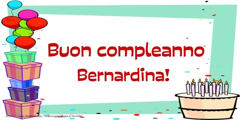 Cartoline di compleanno - Buon compleanno Bernardina!