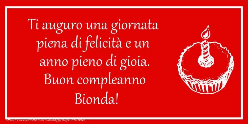 Cartoline di compleanno - Ti auguro una giornata  piena di felicità e un  anno pieno di gioia. Buon compleanno Bionda!