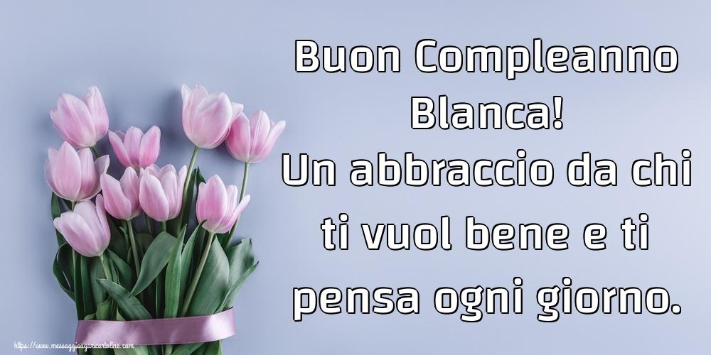 Cartoline di compleanno - Buon Compleanno Blanca! Un abbraccio da chi ti vuol bene e ti pensa ogni giorno.