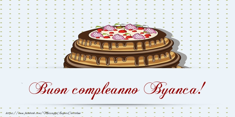 Cartoline di compleanno - Buon compleanno Byanca! Torta