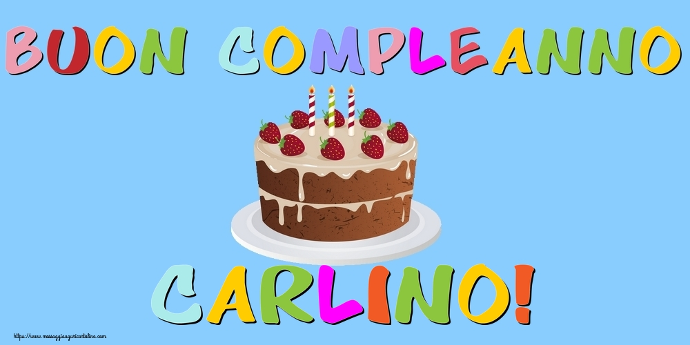 Cartoline di compleanno - Buon Compleanno Carlino!