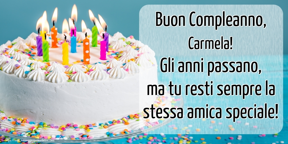 Cartoline di compleanno - Buon Compleanno, Carmela! Gli anni passano, ma tu resti sempre la stessa amica speciale!