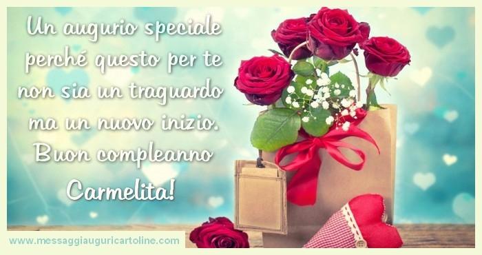 Cartoline di compleanno - Un augurio speciale perché questo per te non sia un traguardo  ma un nuovo inizio. Buon compleanno Carmelita
