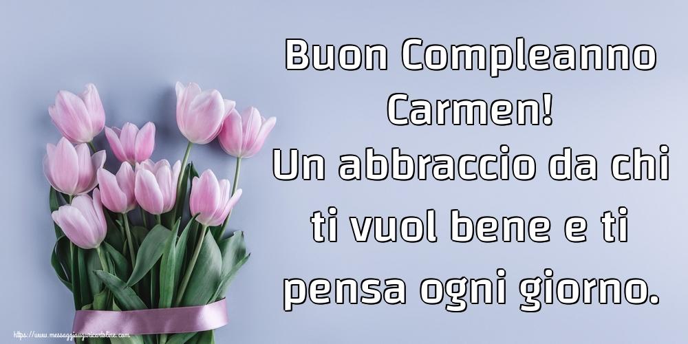 Cartoline di compleanno - Buon Compleanno Carmen! Un abbraccio da chi ti vuol bene e ti pensa ogni giorno.