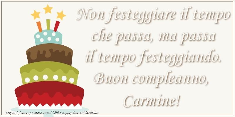 Cartoline di compleanno - Non festeggiare il tempo che passa, ma passa il tempo festiggiando. Buon compleano, Carmine!