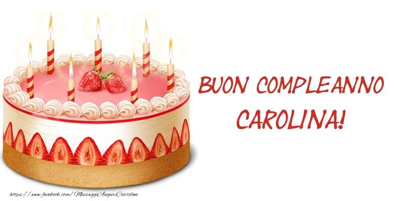 Cartoline di compleanno - Torta Buon Compleanno Carolina!