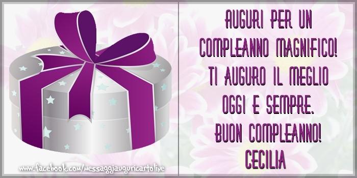 Cartoline di compleanno - Auguri per un compleanno magnifico! Ti auguro il meglio oggi e sempre. Buon Compleanno, Cecilia
