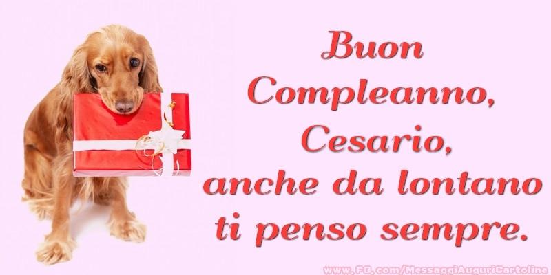 Cartoline di compleanno - Buon Compleanno, Cesario anche da lontano ti penso sempre.