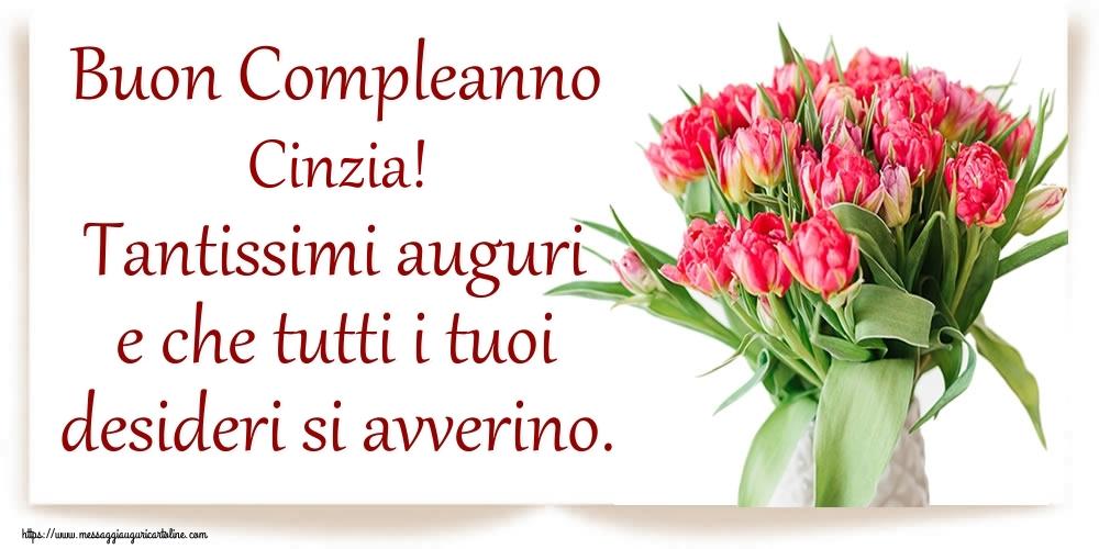 Cartoline di compleanno - Buon Compleanno Cinzia! Tantissimi auguri e che tutti i tuoi desideri si avverino.