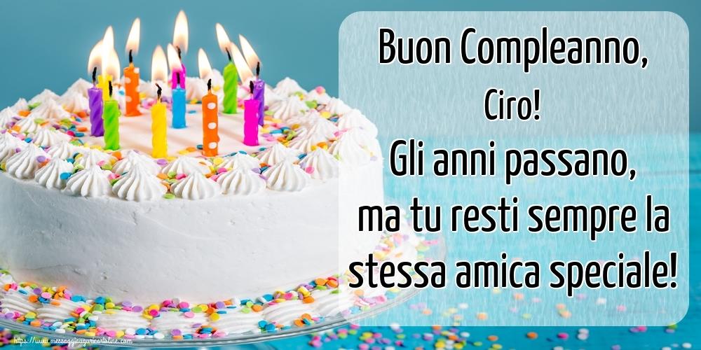 Cartoline di compleanno - Buon Compleanno, Ciro! Gli anni passano, ma tu resti sempre la stessa amica speciale!
