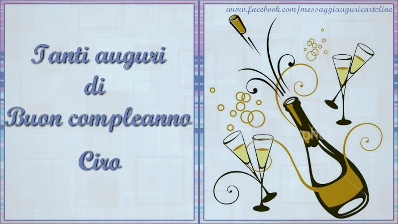 Cartoline di compleanno - Tanti auguri di  Buon compleanno Ciro
