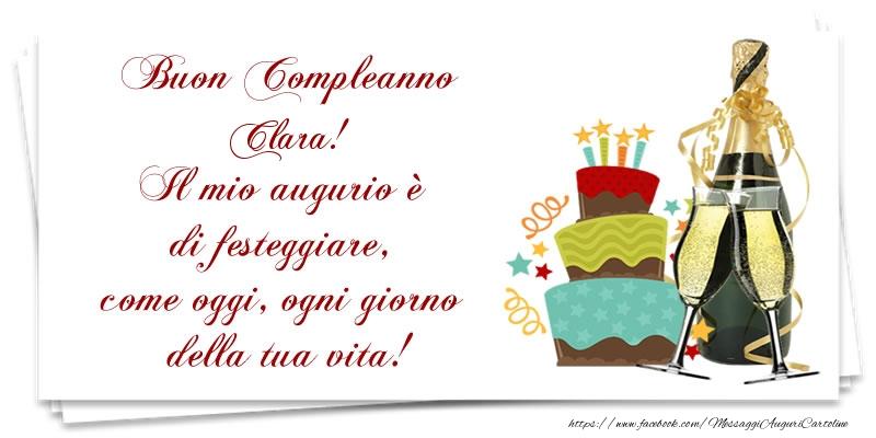 Cartoline di compleanno - Buon Compleanno Clara! Il mio augurio è di festeggiare, come oggi, ogni giorno della tua vita!