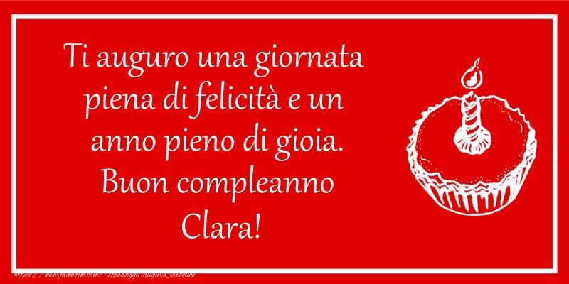 Cartoline di compleanno - Ti auguro una giornata  piena di felicità e un  anno pieno di gioia. Buon compleanno Clara!