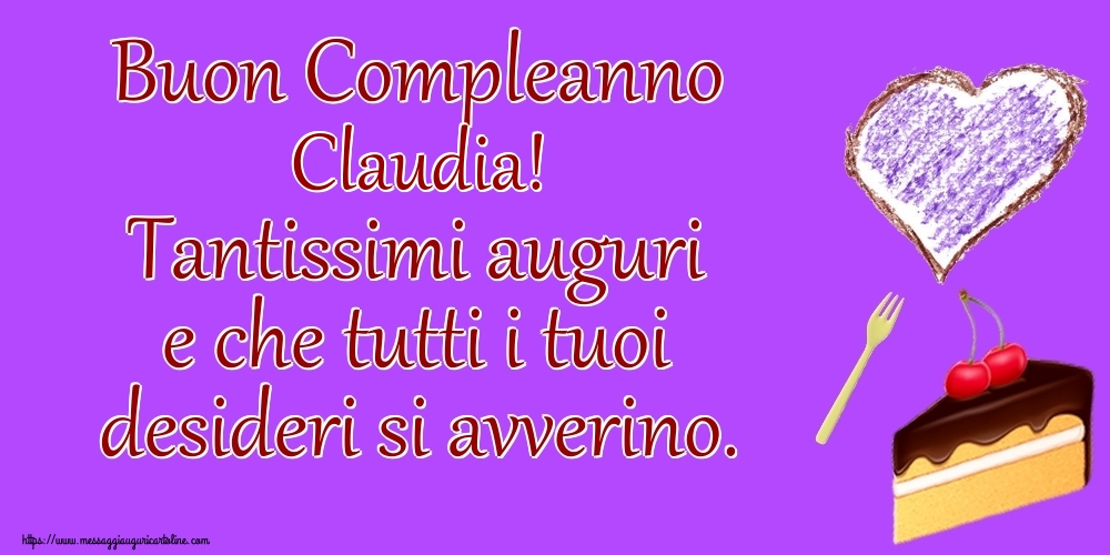 Cartoline di compleanno - Buon Compleanno Claudia! Tantissimi auguri e che tutti i tuoi desideri si avverino.