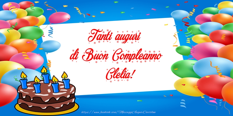 Cartoline di compleanno - Tanti auguri di Buon Compleanno Clelia!