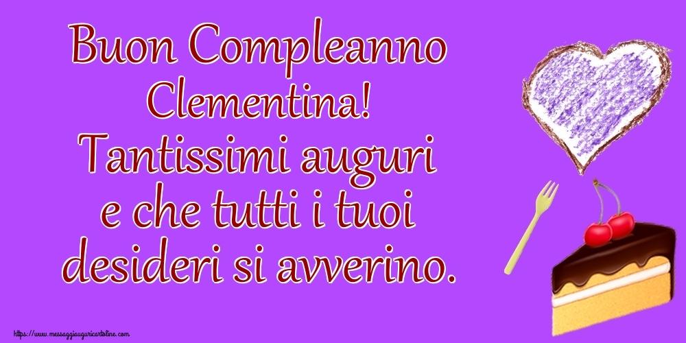 Cartoline di compleanno - Buon Compleanno Clementina! Tantissimi auguri e che tutti i tuoi desideri si avverino.