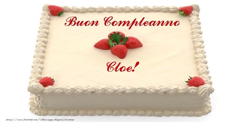 Cartoline di compleanno - Torta con fragole - Buon Compleanno Cloe!