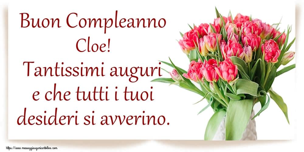Cartoline di compleanno - Buon Compleanno Cloe! Tantissimi auguri e che tutti i tuoi desideri si avverino.