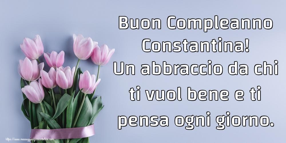 Cartoline di compleanno - Buon Compleanno Constantina! Un abbraccio da chi ti vuol bene e ti pensa ogni giorno.