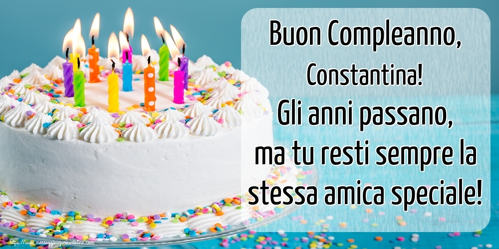 Cartoline di compleanno - Buon Compleanno, Constantina! Gli anni passano, ma tu resti sempre la stessa amica speciale!