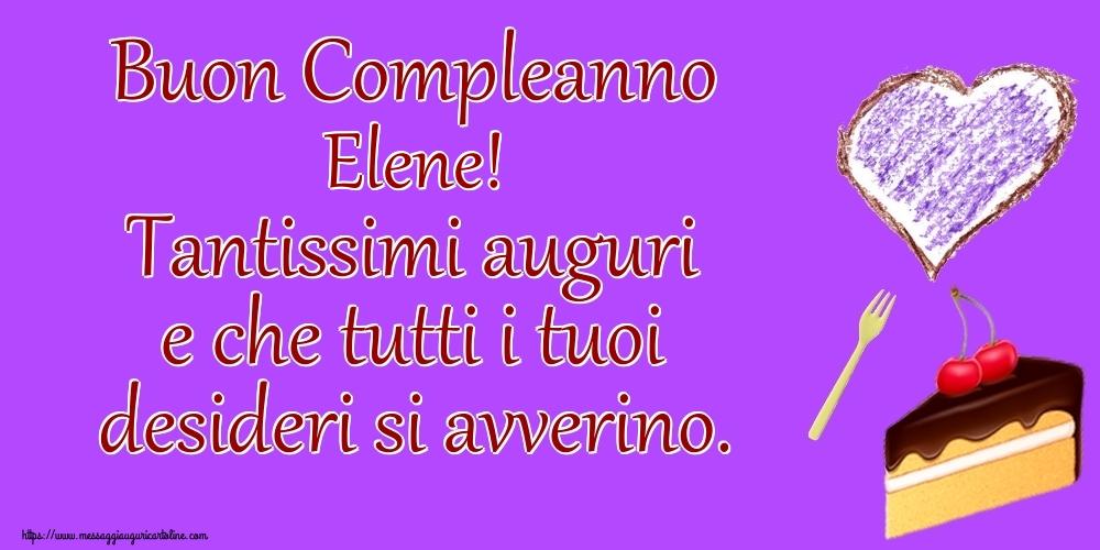 Cartoline di compleanno - Buon Compleanno Elene! Tantissimi auguri e che tutti i tuoi desideri si avverino.