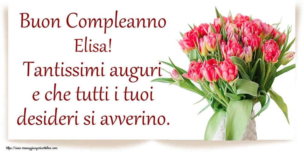 Cartoline di compleanno - Buon Compleanno Elisa! Tantissimi auguri e che tutti i tuoi desideri si avverino.