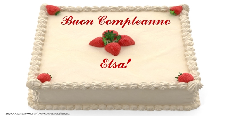 Cartoline di compleanno - Torta con fragole - Buon Compleanno Elsa!