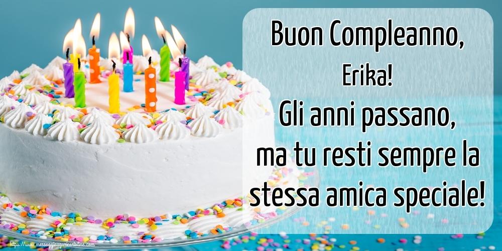 Cartoline di compleanno - Buon Compleanno, Erika! Gli anni passano, ma tu resti sempre la stessa amica speciale!