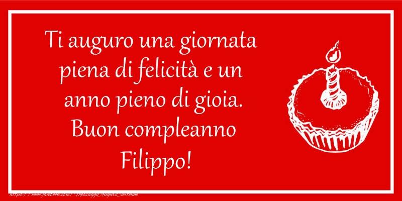Cartoline di compleanno - Ti auguro una giornata  piena di felicità e un  anno pieno di gioia. Buon compleanno Filippo!