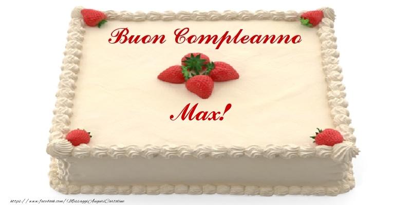 Cartoline di compleanno - Torta con fragole - Buon Compleanno Max!
