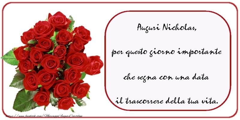 Cartoline di compleanno - Auguri  Nicholas, per questo giorno importante che segna con una data il trascorrere della tua vita.