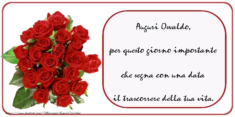 Cartoline di compleanno - Auguri  Osvaldo, per questo giorno importante che segna con una data il trascorrere della tua vita.